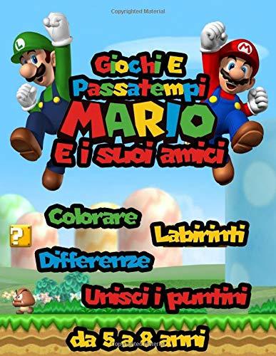 Giochi E Passatempi Mario e i suoi Amici: Da 5 a 8 anni | Colorare | Differenze | Unisci i puntini | Labirinti