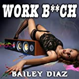 Work B**ch [Explicit]