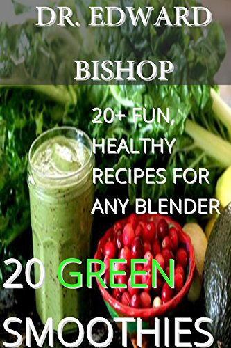 20 PREMIUM Green Smoothies For ANY Convetional Blender: (Weight Loss, Energy Boost, Healthy)