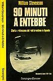 90 minuti a Entebbe. Storia e retroscena del raid israeliano in Uganda.