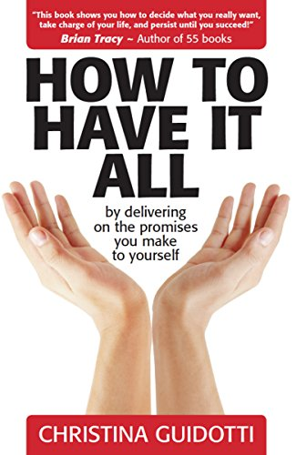 How To Have It All: By Delivering On The Promises You Make To Yourself