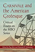 Carnivale and the American Grotesque: Critical Essays on the HBO Series by Peg Aloi Hannah E. Johnston(2015-03-09)