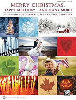 Merry Christmas, Happy Birthday ... and Many More!: Sheet Music for Celebrations Throughout the Year
