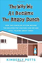 The Way We All Became The Brady Bunch: How the Canceled Sitcom Became the Beloved Pop Culture Icon We Are Still Talking About Today