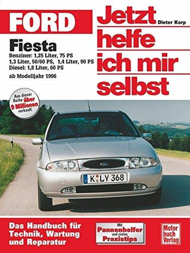 Ford Fiesta ab Modelljahr 1996: Benziner / Diesel (Jetzt helfe ich mir selbst)