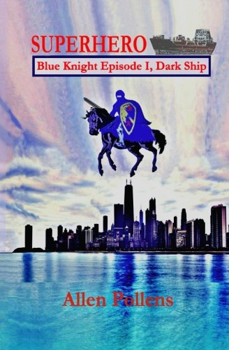 Book: SUPERHERO - Blue Knight Episode I, Dark Ship - First of seven exciting stand alone episodes by Allen Pollens