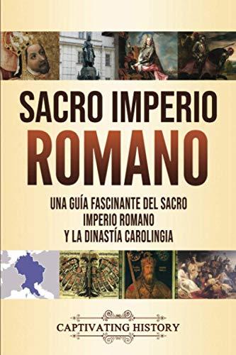 Sacro Imperio Romano: Una guía fascinante del Sacro Imperio Romano y la Dinastía Carolingia