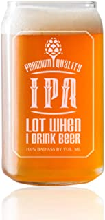 IPA Lot When I Drink Beer- Beer Can Style Beer Glass- 16 or 20 oz - Engraved- Funny Novelty Gift for Men and Women- Made in USA (16oz). Includes Food Beer Pairing Card