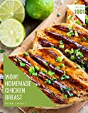 Wow! 1001 Homemade Chicken Breast Recipes: A Homemade Chicken Breast Cookbook for All Generation