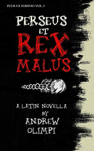 Perseus et Rex Malus: A Latin Novella (Puer Ex Seripho, Band 1)