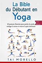 Livres La bible du débutant en Yoga: 63 postures illustrées pour perdre du poids, soulager le stress et trouver la paix intérieure PDF