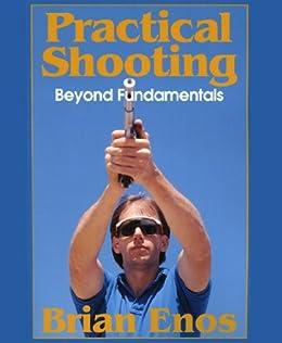Practical Shooting, Beyond Fundamentals by [Brian Enos]