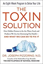 The Toxin Solution: How Hidden Poisons in the Air, Water, Food, and Products We Use Are Destroying Our Health--AND WHAT WE...