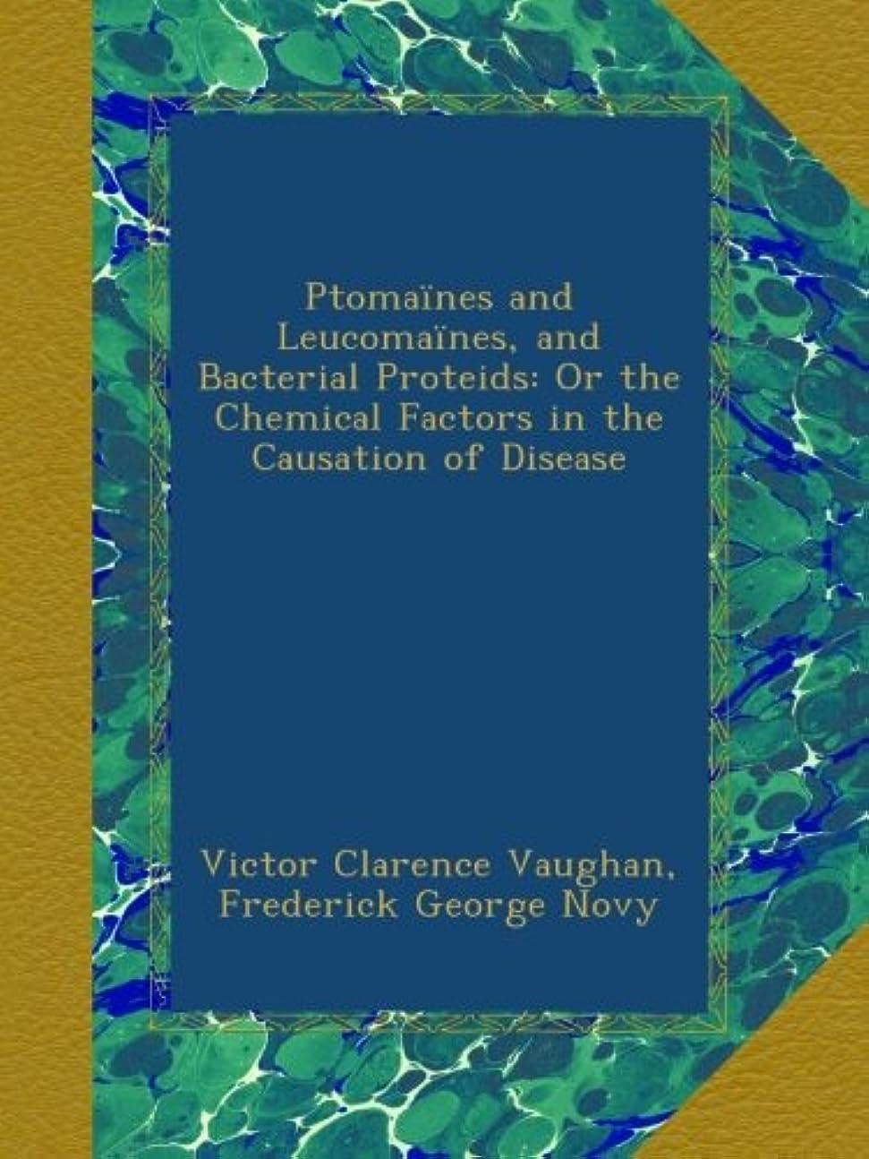 アテンダント多分楽なPtoma?nes and Leucoma?nes, and Bacterial Proteids: Or the Chemical Factors in the Causation of Disease