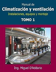 Manual de climatización y ventilación - Tomo 1: Instalaciones, equipos y montaje