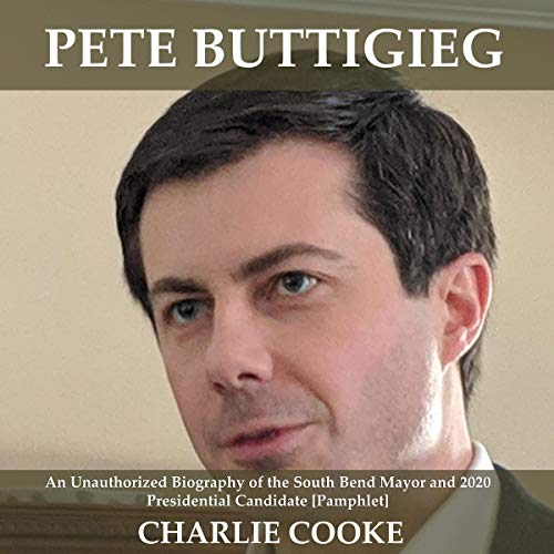 Pete Buttigieg: An Unauthorized Biography of the South Bend Mayor and 2020 Presidential Candidate [Pamphlet] audiobook cover art