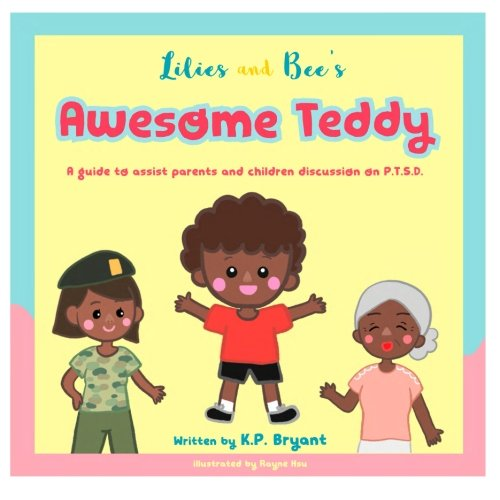 Awesome Teddy: A guide to assist parents and children discussion on P.T.S.D. (Lilies and Bee's, Band 1)