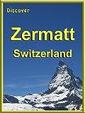 Discover Zermatt, Switzerland
