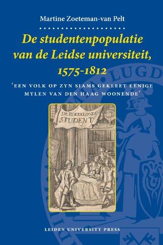 De Studentenpopulatie van de Leidse Universiteit, 1575-1812: Een Volk op Zyn Siams Gekleet Eenige Mylen van den Haag Woonende' (LUP Dissertaties)
