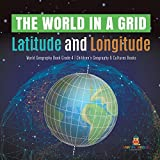 The World in a Grid : Latitude and Longitude   World Geography Book Grade 4   Children's Geography & Cultures Books