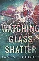 Watching Glass Shatter: Premium Hardcover Edition