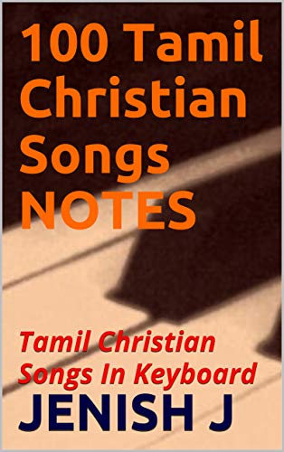 100 Tamil Christian Songs NOTES: Tamil Christian Songs In Keyboard (English Edition)