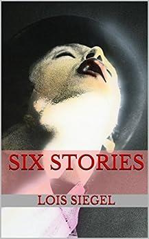 Six Stories (Digital & Print Chapbook Series 14) by [Lois Siegel]