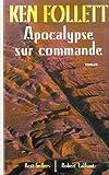 Apocalypse sur commande - Robert Laffont - 22/04/1999