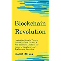 Blockchain Revolution: Understanding the Crypto Economy of the Future. A Non-Technical Guide to the Basics of Cryptocurrency Trading and Investing (English Edition)