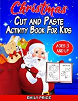 Christmas Cut and Paste Activity Book for Kids Ages 3 and Up: A Cute Workbook with Cutting, Pasting, Coloring, Counting, Matching Game, Mazes, and More!