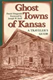 Ghost Towns of Kansas: A Traveler s Guide