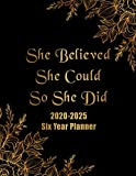 She Believed She Could So She Did: 2020 - 2025 6 Year Planner 72 Months Calendar and Organizer, Monthly Planner Agenda. Plan and schedule your next six years