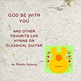 God Be with You and Other Favorite LDS Hymns on Classical Guitar
