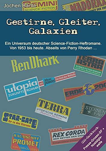Gestirne, Gleiter, Galaxien: Ein Universum deutscher Science-Fiction-Heftromane. Von 1953 bis heute. Abseits von Perry Rhodan.
