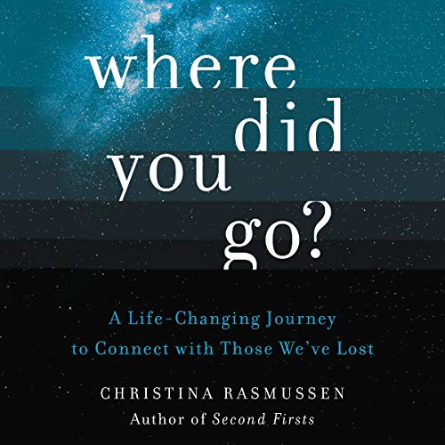 Where Did You Go?     A Life-Changing Journey to Connect with Those We've Lost              By:                                                                                                                                 Christina Rasmussen                               Narrated by:                                                                                                                                 Erin Moon                      Length: 6 hrs and 28 mins     2 ratings     Overall 5.0