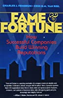 Fame and Fortune: How Successful Companies Build Winning Reputations (Financial Times (Prentice Hall))