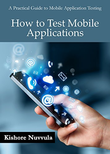 How to Test Mobile Applications: A Practical Guide to Mobile Application Testing (English Edition)