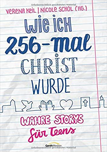 Wie ich 256-mal Christ wurde: Wahre Storys für Teens