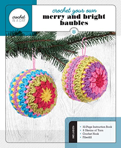 Crochet Your Own Merry and Bright Baubles: Includes: 32-Page Instruction Book - 6 Skeins of Yarn - Crochet Hook - Fiberfill (Crochet in a Day)