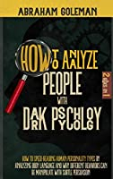 How to Analyze People with Dark Psychology: 2 Books in 1 How to Speed-Reading Human Personality Types by Analyzing Body Language and why Different Behaviors can be Manipulate with Subtle Persuasion