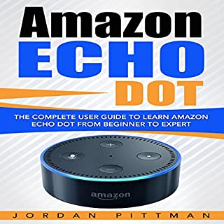 Amazon Echo Dot     The Complete User Guide to Learn Amazon Echo Dot from Beginner to Expert              By:                                                                                                                                 Jordan Pittman                               Narrated by:                                                                                                                                 Kevin Theis                      Length: 50 mins     26 ratings     Overall 4.5