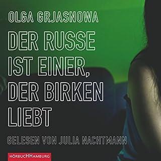 Der Russe ist einer, der Birken liebt                   Autor:                                                                                                                                 Olga Grjasnowa                               Sprecher:                                                                                                                                 Julia Nachtmann                      Spieldauer: 6 Std. und 18 Min.     51 Bewertungen     Gesamt 4,1