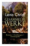 Gesammelte Werke: Romane + Erzählungen + Autobiografie: Die Rumplhanni, Erinnerungen einer Überflüssigen, Bayerische Geschichten, Madam Bäuerin, ... Lausdirndlgeschichten... (German Edition)