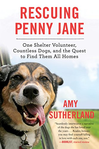 Rescuing Penny Jane: One Shelter Volunteer, Countless Dogs, and the Quest to Find Them All Homes (English Edition)