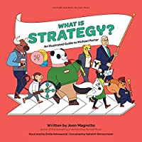 What is Strategy?: An Illustrated Guide to Michael Porter