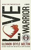 Love Warrior: A Memoir - Glennon Doyle Melton