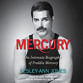 Mercury     An Intimate Biography of Freddie Mercury              By:                                                                                                                                 Lesley-Ann Jones                               Narrated by:                                                                                                                                 Jane Collingwood                      Length: 12 hrs and 9 mins     271 ratings     Overall 4.4