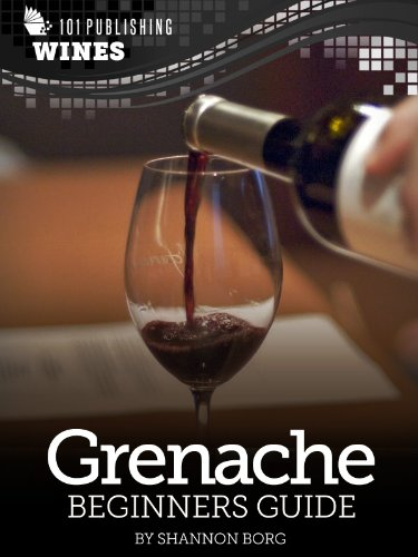 Grenache: Beginners Guide to Wine (101 Publishing: Wine Series) (English Edition)