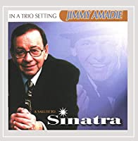 Jimmy Amadie Trio/In A Trio Setting A Salute to Sinatra