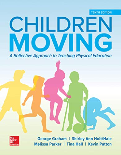 Compare Textbook Prices for Looseleaf for Children Moving: A Reflective Approach to Teaching Physical Education 10 Edition ISBN 9781260392173 by Graham, George,Holt/Hale, Shirley Ann,Parker, Melissa